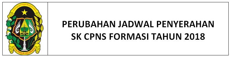 PERUBAHAN JADWAL PENYERAHAN SK CPNS FORMASI TAHUN 2018