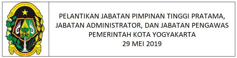 PELANTIKAN JABATAN PIMPINAN TINGGI PRATAMA, JABATAN ADMINISTRATOR, JABATAN PENGAWAS PEMERINTAH KOTA YOGYAKARTA 29 MEI 2019