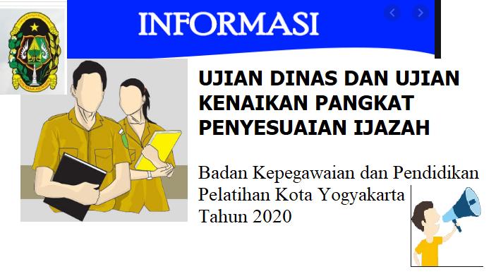 Ujian Dinas dan Ujian Kenaikan Pangkat Penyesuaian Ijazah Badan Kepegawaian dan Pendidikan Pelatihan Kota Yogyakarta tahun 2020