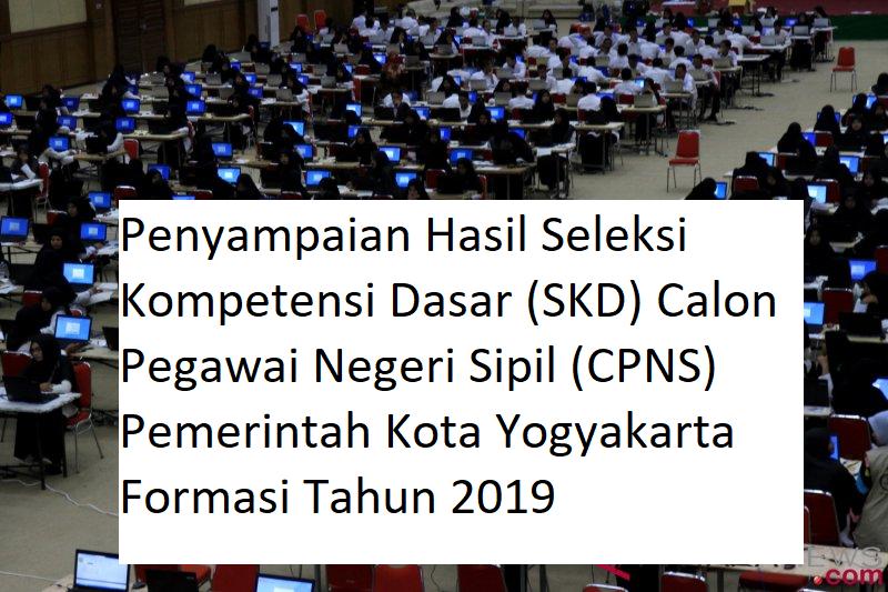 Penyampaian Hasil Seleksi Kompetensi Dasar (SKD) Calon Pegawai Negeri Sipil (CPNS)  Pemerintah Kota Yogyakarta Formasi Tahun 2019