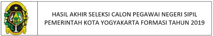 HASIL AKHIR SELEKSI CALON PEGAWAI NEGERI SIPIL PEMERINTAH KOTA YOGYAKARTA FORMASI TAHUN 2019